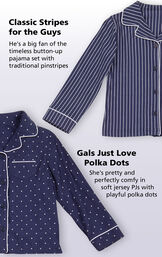 Classic Stripes for the Guys - timeless button-up pajama set with traditional pinstripes. Gals Just Love Polka Dots - she's pretty and perfectly comfy in soft jersey PJs with playful polka dots. image number 3