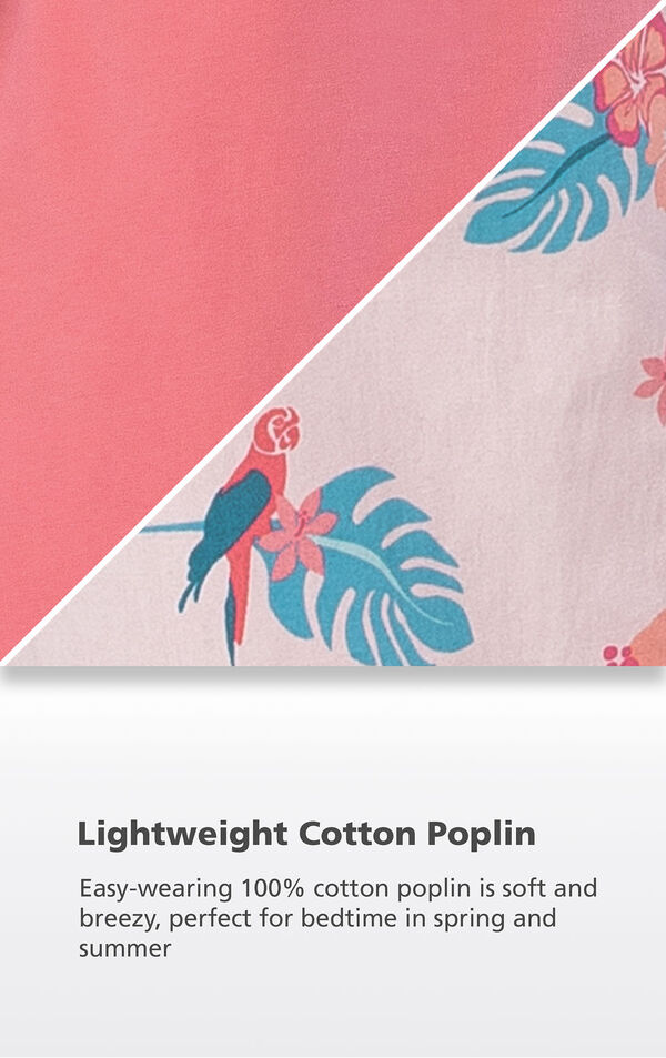 Pink Tropical Print close up with the following copy: Easy-wearing 100% cotton poplin is soft and breezy, perfect for bedtime in spring and summer image number 4