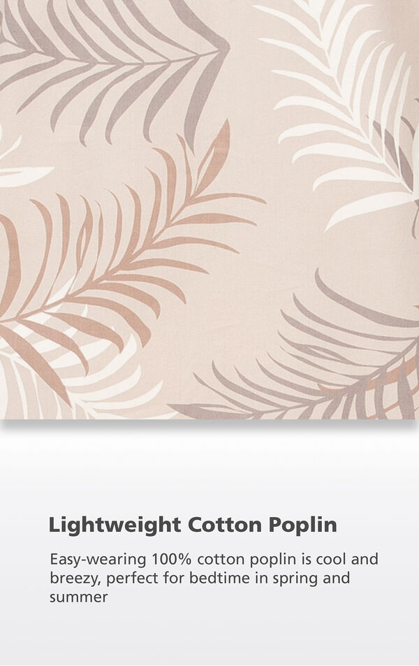 Sand Palm Frond fabric swatch with the following copy: Easy-wearing 100% cotton poplin is cool and breezy, perfect for bedtime in spring and summer image number 4