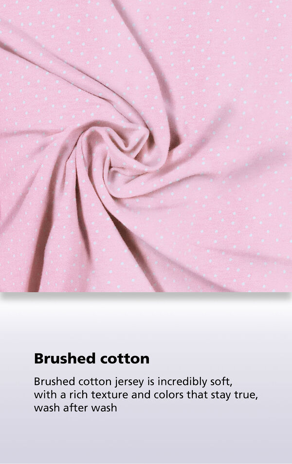 Pink Pin Dot Fabric Swatch with the following copy: Brushed cotton jersey is soft, inside and out. Machine washable cotton jersey won't fade or thin out. High-quality fabric means colors stay bright. Comfy mid-weight fabric is breathable. image number 3