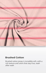 Pink Stripe Fabric with the following copy: Brushed cotton jersey is incredibly soft, with a rich texture and colors that stay true, wash after wash image number 4