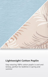 Light Blue and Tan Palm Frond fabric swatch with the following copy: Easy-wearing 100% cotton poplin is cool and breezy, perfect for bedtime in spring and summer image number 4