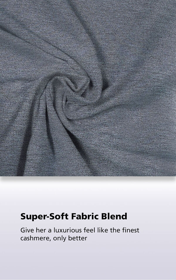 Close-Up of Charcoal World's Softest Fabric with the following copy: Super-Soft Fabric Blend. Giver her a luxurious feel like the finest cashmere, only better. image number 5