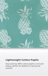 Turquoise Pineapple fabric swatch with the following copy: Easy-wearing 100% cotton poplin is cool and breezy, perfect for bedtime in spring and summer image number 4