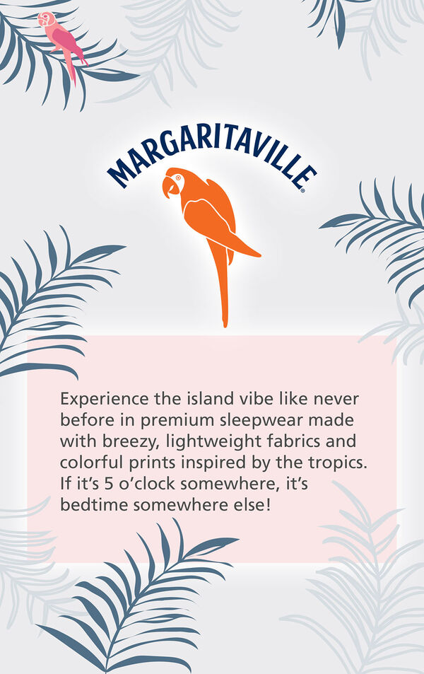 Experience the island vibe like never before in premium sleepwear made with breezy, lightweight fabrics and colorful prints inspired by the tropics. If it's 5 o'clock somewhere, it's bedtime somewhere else! image number 5