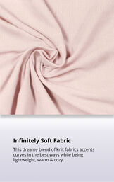 Light Pink Cloud Fine fabric with the following copy: This dreamy blend of knit fabrics accents curves in the best ways while being lightweight, warm and cozy image number 5