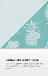 Turquoise Pineapple Print close up with the following copy: Easy-wearing 100% cotton poplin is soft and breezy, perfect for bedtime in spring and summer image number 4