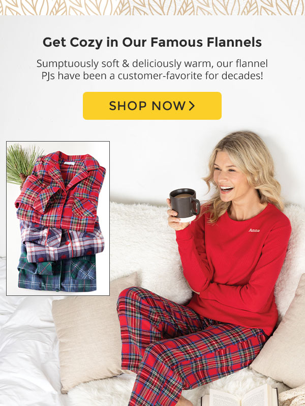 Get Cozy in our famous flannels